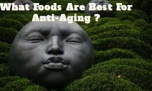 What Foods Are Best For Anti-Aging