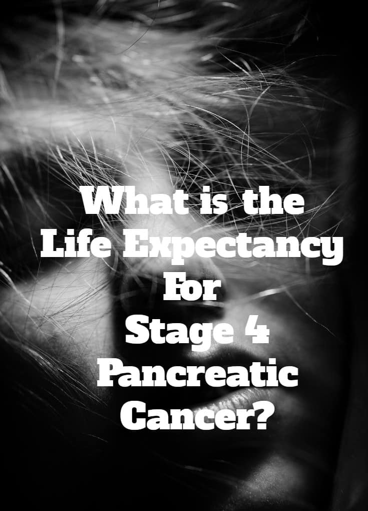 What is the Life Expectancy For Stage 4 Pancreatic Cancer